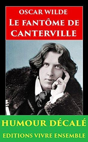 Le Fantôme de Canterville - Annoté (enrichi d'une Biographie complète): Fantastique - Humour Décalé