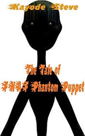 Kids Books:The Tale of FNAF Phantom Puppet: A Fan Fiction of Five Night at Freddy's (Fan Fiction of Five Nights at Freddy's Book 7)