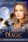 Everyday Magic (Three Sisters #1)