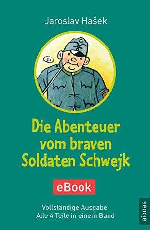 Die Abenteuer vom braven Soldaten Schwejk. eBook. Jaroslav Hašek: Vollständige Ausgabe. Alle 4 Teile in einem Band