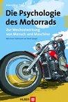 Die Psychologie des Motorrads; Zur Wechselwirkung von Mensch und Maschine