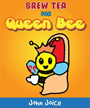 Brew tea for Queen Bee for kids: A short tutorial book for small children and early readers | Kids Books - Bedtime Stories For Kids - Children's Books - Free Stories - Learn and Play