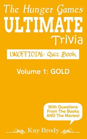 The Hunger Games Ultimate Trivia Gold: Unofficial Quiz Book; Volume 1: Gold
