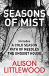 Seasons of Mist: An omnibus including A Cold Season, Path of Needles and The Unquiet House