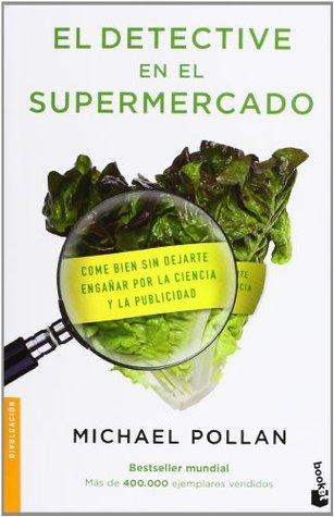 El Detective en el supermercado : come bien sin dejarte engañar por la ciencia y la publicidad