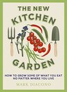 The New Kitchen Garden: How to Grow Some of What You Eat No Matter Where You Live