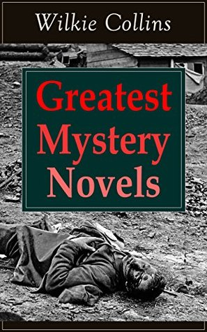 Greatest Mystery Novels of Wilkie Collins: Thriller Classics: The Woman in White, No Name, Armadale, The Moonstone, The Haunted Hotel: A Mystery of Modern ... and The Lady, The Dead Secret, Miss or Mrs?