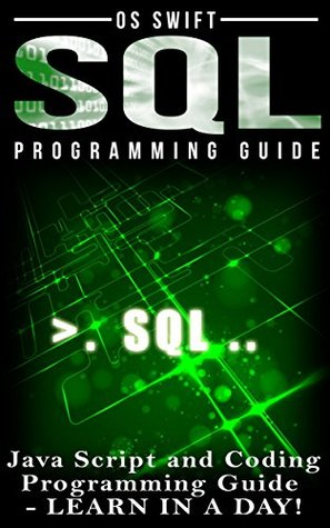 Programming: SQL: Programming Guide: Javascript and Coding: LEARN IN A DAY!