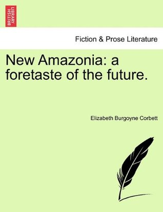 New Amazonia: A Foretaste of the Future.
