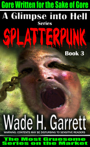 Splatterpunk: An Extreme Horror Novel (A Glimpse into Hell, #3)