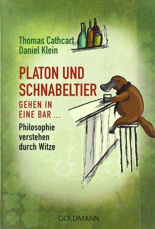 Platon und Schnabeltier gehen in eine Bar...: Philosophie verstehen durch Witze
