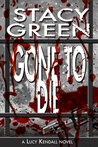 Gone to Die (Lucy Kendall, #3)