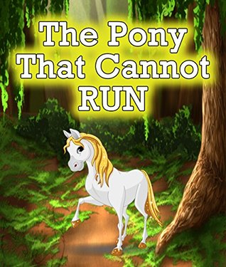 The Pony that Cannot Run: Children's Books and Bedtime Stories For Kids Ages 3-8 for Early Reading (Books For Kids Series)