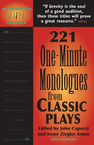 60 Seconds to Shine Volume 6: 221 One-Minute Monologues from Classic Plays (60 Seconds to Shine Series-Monologue Audition Series)