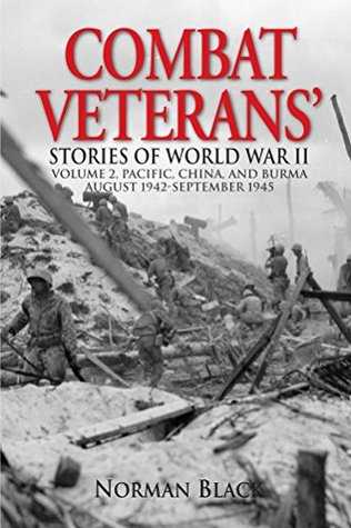Combat Veterans Stories of World War II: Volume 2, Pacific, China, and Burma August 1942-September 1945