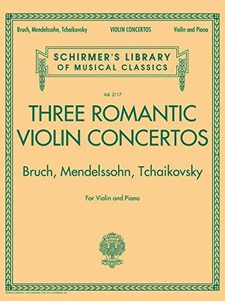 Three Romantic Violin Concertos: Bruch, Mendelssohn, Tchaikovsky: Schirmer's Library of Musical Classics Vol. 2117 for Violin and P