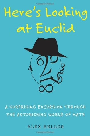 Heres Looking at Euclid: A Surprising Excursion Through the Astonishing World of Math