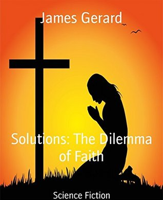 Solutions: The Dilemma of Faith