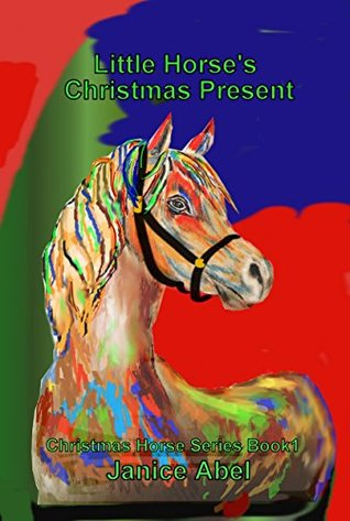 Little Horse's Christmas Present (Christmas Horse Series Book 1)