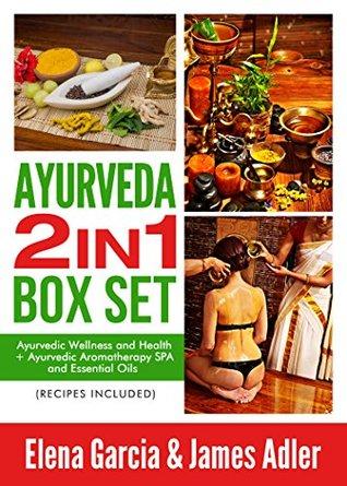 Ayurveda: AYURVEDA 2 IN 1 BOX SET: Ayurvedic Wellness and Health + Ayurvedic Aromatherapy SPA and Essential Oils. Recipes Included! (Ayurveda, Ayurvedic Medicine, Ayurvedic Recipes Book 3)