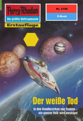 "Perry Rhodan 2106: Der weiße Tod (Heftroman): Perry Rhodan-Zyklus ""Das Reich Tradom"""