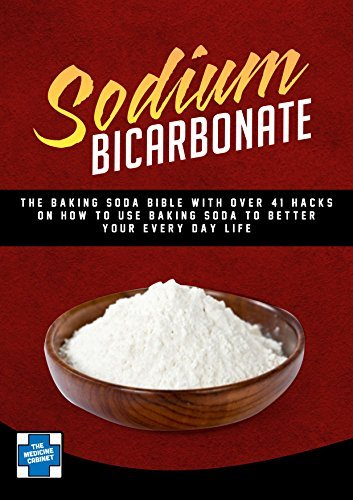 Sodium Bicarbonate: The Baking Soda BIBLE With Over 41 Hacks On How To Use Baking Soda To Better Your Every Day Life
