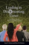 Leading in DisOrienting Times: Navigating Church and Organizational Change (TCP The Columbia Partnership Leadership Series)