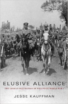 Elusive Alliance: The German Occupation of Poland in World War I
