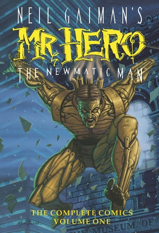 Neil Gaiman's Mr. Hero The Newmatic Man: The Complete Comics, Volume One (Neil Gaiman's Mr. Hero The Newmatic Man: The Complete Series, #1)