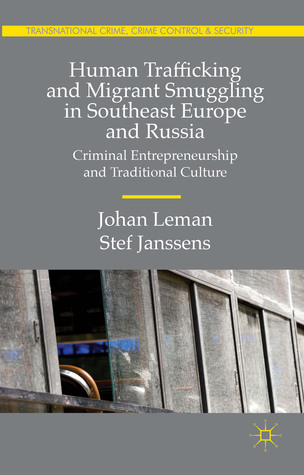 Human Trafficking and Migrant Smuggling in Southeast Europe and Russia: Criminal Entrepreneurship and Traditional Culture