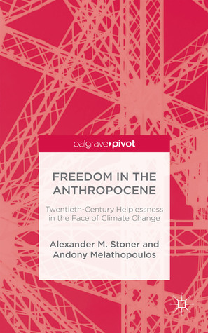 Freedom in the Anthropocene: Twentieth-Century Helplessness in the Face of Climate Change