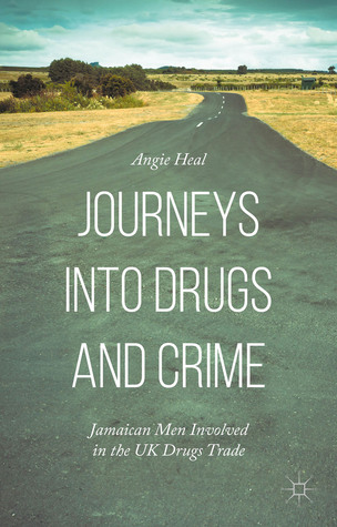 Journeys into Drugs and Crime: Jamaican Men Involved in the UK Drugs Trade