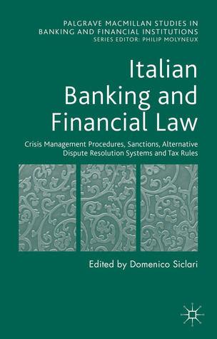 Italian Banking and Financial Law: Crisis Management Procedures, Sanctions, Alternative Dispute Resolution Systems and Tax Rules: Crisis Management Procedures, Sanctions, Alternative Dispute Resolution Systems and Tax Rules