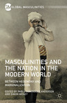 Masculinities and the Nation in the Modern World: Between Hegemony and Marginalization