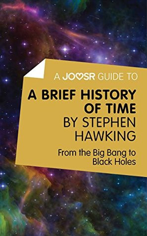 A Joosr Guide to... A Brief History of Time by Stephen Hawking: From the Big Bang to Black Holes