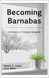 Becoming Barnabas: A Ministry of Coming Alongside