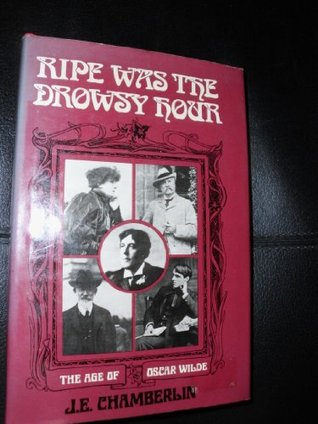 Ripe Was the Drowsy Hour by J.E. Chamberlin
