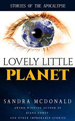 Lovely Little Planet: Stories of the Apocalypse