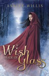A Wish Made of Glass by Ashlee Willis