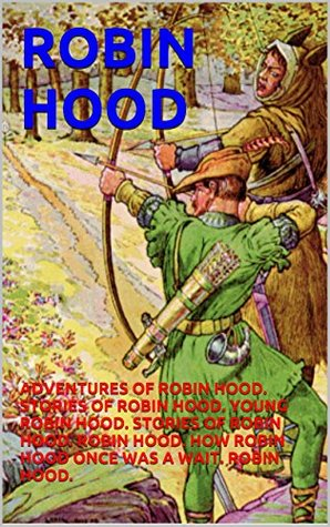 Robin Hood: The Merry Adventures of Robin Hood; Robin Hood; Young Robin Hood; Stories of Robin Hood; How Robin Hood Once Was a Wait