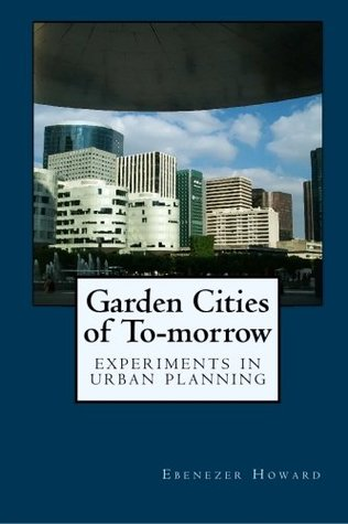 Garden Cities of To-morrow: Experiments in Urban Planning