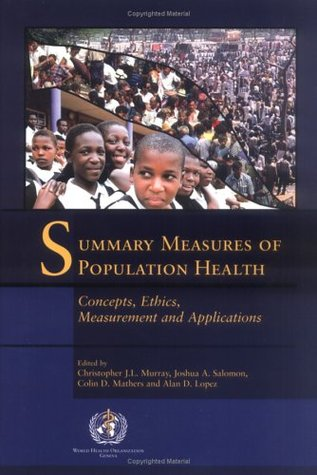 Summary Measures of Population Health: Concepts, Ethics, Measurement and Applications