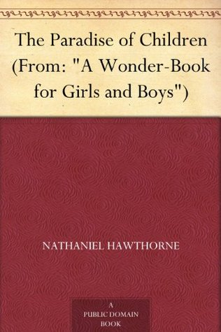 """The Paradise of Children (From: """"A Wonder-Book for Girls and Boys"""")"""