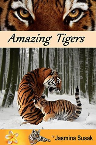 Amazing Tigers: Informational book about tigers. interesting facts about tigers, awesome photos, tiger art, cute cubs, animals in nature