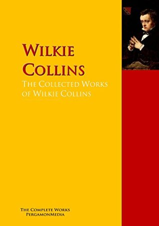 The Collected Works of Wilkie Collins: The Complete Works PergamonMedia