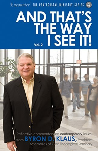 And That's the Way I See It! Vol. 2: Reflective commentary on contemporary issues from Byron D. Klaus, President, Assemblies of God Theological Seminary ... The Pentecostal Ministry Series Book 4)