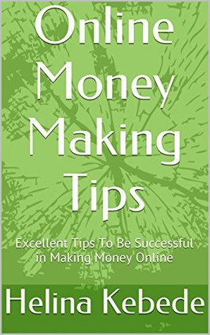 Online Money Making Tips: Excellent Tips To Be Successful in Making Money Online