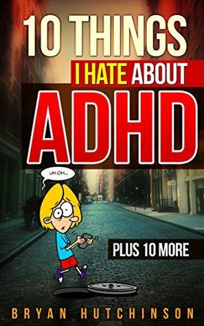 10 Things I Hate about ADHD, Plus 10 More! Libros para descargar en línea desde google books