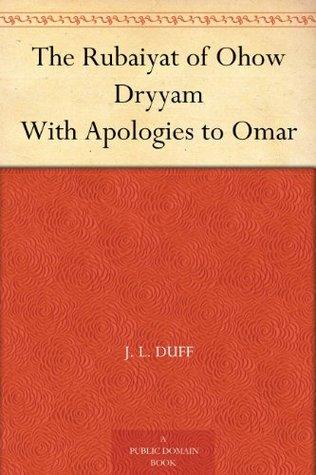 The Rubaiyat of Ohow Dryyam With Apologies to Omar