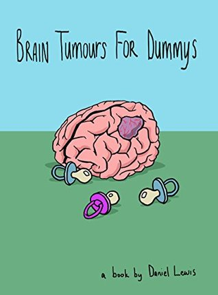 Brain Tumours for Dummys by Daniel Lewis